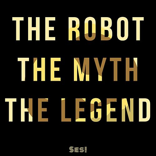 The Robot the Myth the Legend de Ses