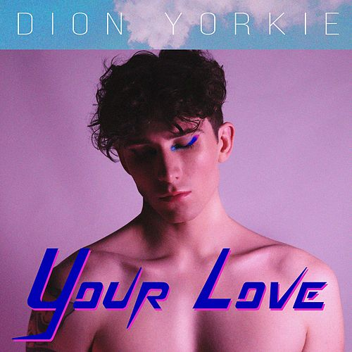 Your Love by Dion Yorkie