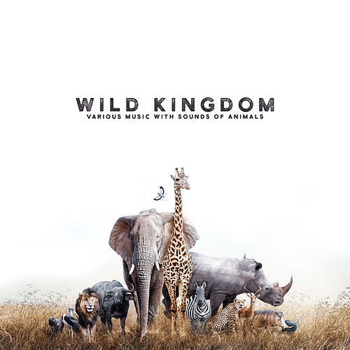 Wild Kingdom – Various Music with Sounds of Animals by Various Artists
