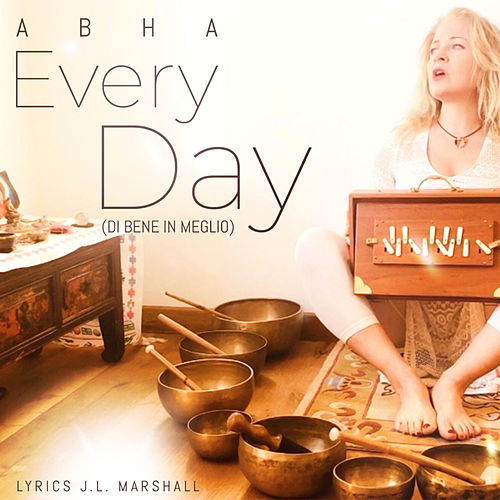 Every day (di bene in meglio) by Abha