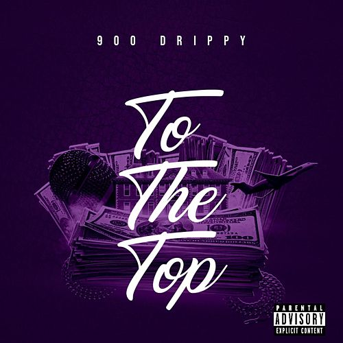 To The Top by 900 Drippy