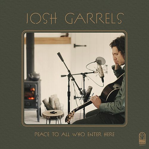 Peace to All Who Enter Here by Josh Garrels