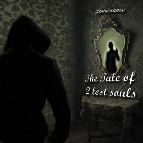 The Tale Of 2 Lost Souls de Renaissance
