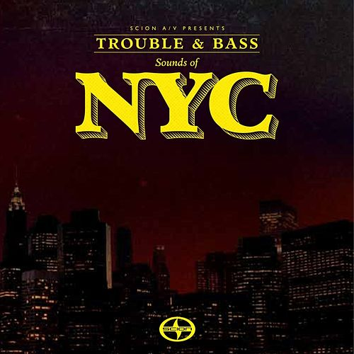 Scion A/V Presents Trouble & Bass: Sounds of NYC by Various Artists