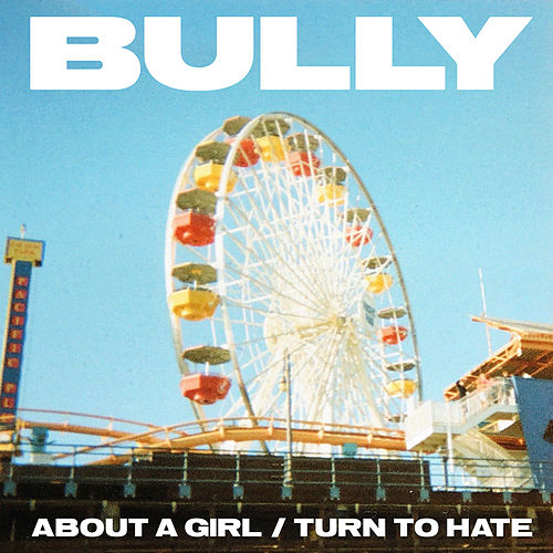 About A Girl / Turn To Hate de Bully