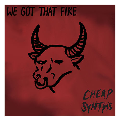 We Got That Fire by Cheap Synths