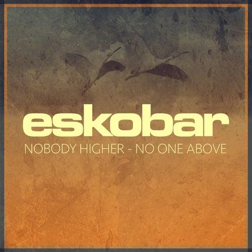 Nobody Higher - No One Above von Eskobar