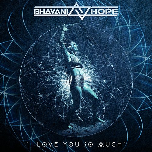 I Love You So Much by Bhavani Hope