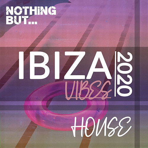Nothing But. Ibiza Vibes 2020 House de Various Artists