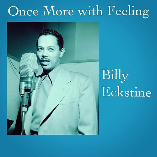 Once More with Feeling by Billy Eckstine