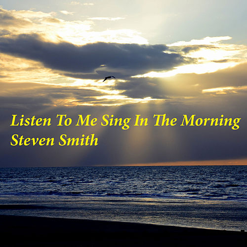 Listen to Me Sing in the Morning by Steven Smith