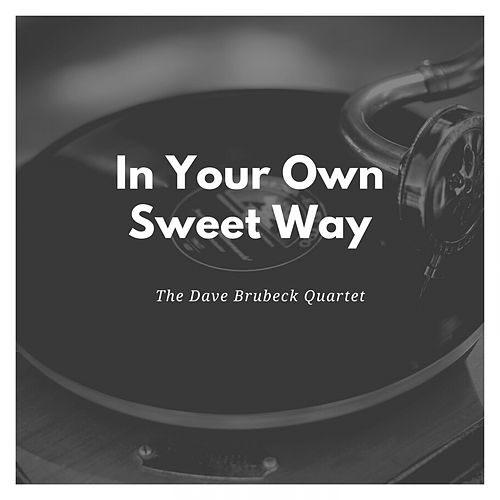 In Your Own Sweet Way by The Dave Brubeck Quartet