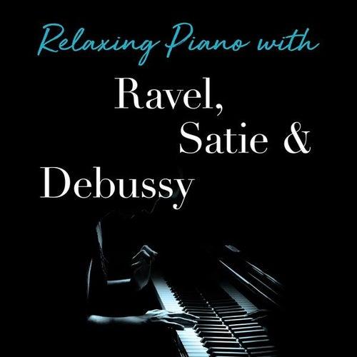 Relaxing Piano with Ravel, Satie & Debussy van Various Artists