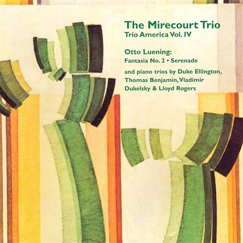 Trio America, Vol. 4 - Music by Otto Leuning / Piano Trios by Ellington / Benjamin / Dukelsky  / Rogers by The Mirecourt Trio