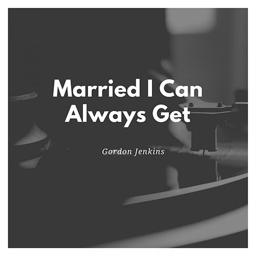 Married I Can Always Get by Gordon Jenkins