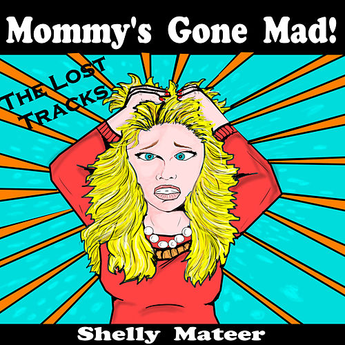 Mommy's Gone Mad! The Lost Tracks by Shelly Mateer