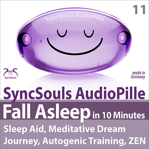 Fall Asleep in 10 Minutes (SyncSouls AudioPille): Sleep Aid, Meditative Dream Journey, Autogenic Training, ZEN von Colin Griffiths-Brown