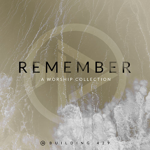 Remember: A Worship Collection by Building 429