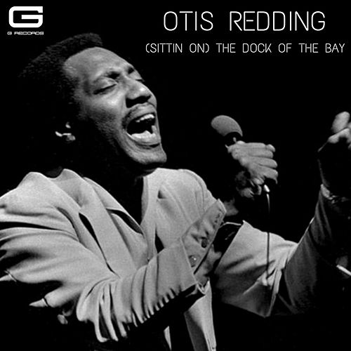 (Sittin on) the dock of the bay by Otis Redding