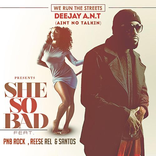 She So Bad by DJ Ant