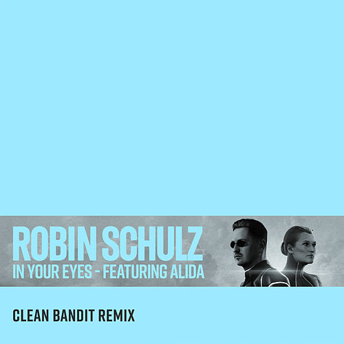 "Robin Schulz: ""In Your Eyes (feat. Alida) (Clean Bandit Remix)"""
