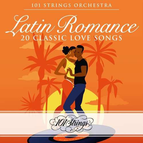 Latin Romance: 20 Classic Love Songs by 101 Strings Orchestra