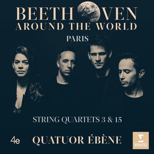 Beethoven Around the World: Paris, String Quartets Nos 3 & 15 by Quatuor Ébène