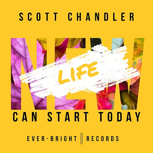 New Life Can Start Today by Scott Chandler