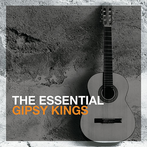 The Essential Gipsy Kings by Gipsy Kings
