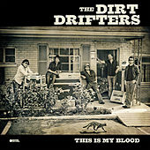 This Is My Blood by The Dirt Drifters
