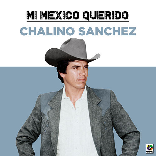 Mi Mexico Querido de Chalino Sanchez