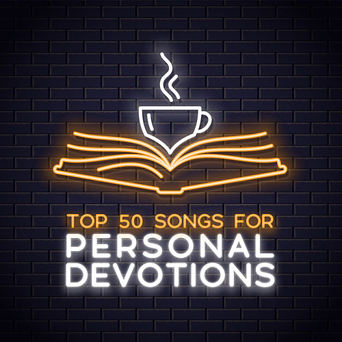 Top 50 Worship Songs for Personal Devotions by Lifeway Worship