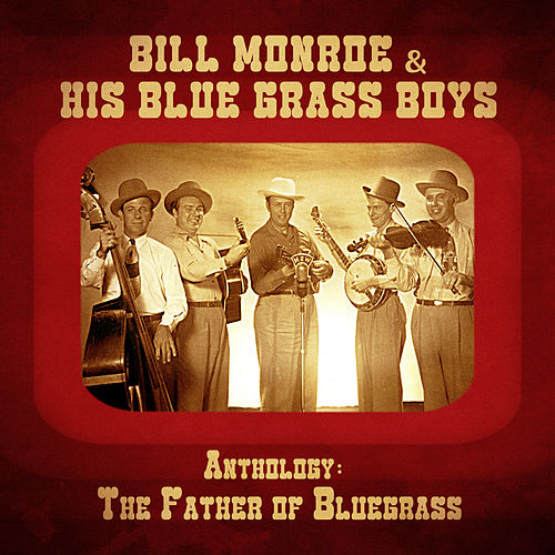 Anthology: The Father of Bluegrass (Remastered) von Bill Monroe