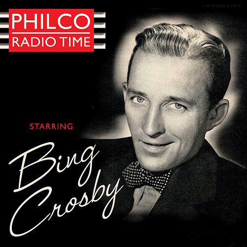 Philco Radio Time Starring Bing Crosby by Bing Crosby