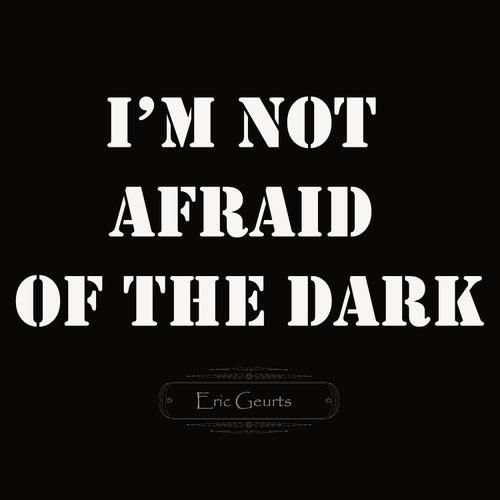 I'm Not Afraid of the Dark de Eric Geurts