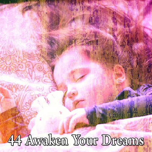 44 Awaken Your Dreams by Deep Sleep Music Academy