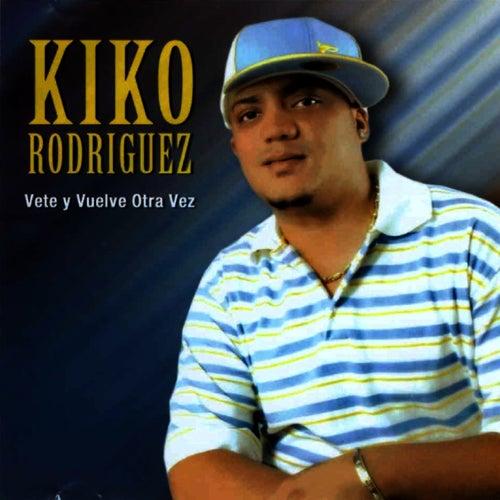 Vete y Vuelve Otra Vez de Kiko Rodriguez