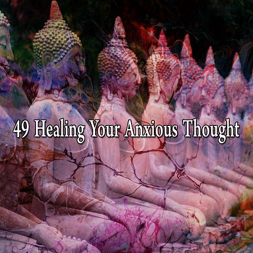 49 Healing Your Anxious Thought von Massage Therapy Music
