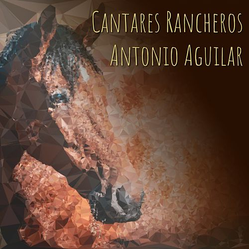 Cantares Rancheros de Antonio Aguilar