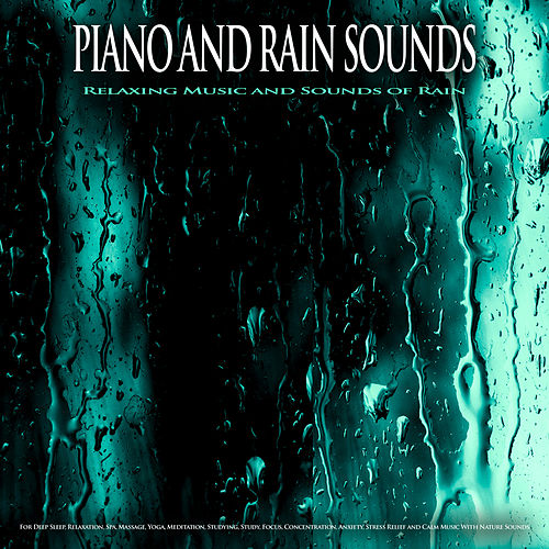Piano and Rain Sounds: Relaxing Music and Sounds of Rain For Deep Sleep, Relaxation, Spa, Massage, Yoga, Meditation, Studying, Study, Focus, Concentration, Anxiety, Stress Relief and Calm Music With Nature Sounds de Relaxing Music (1)