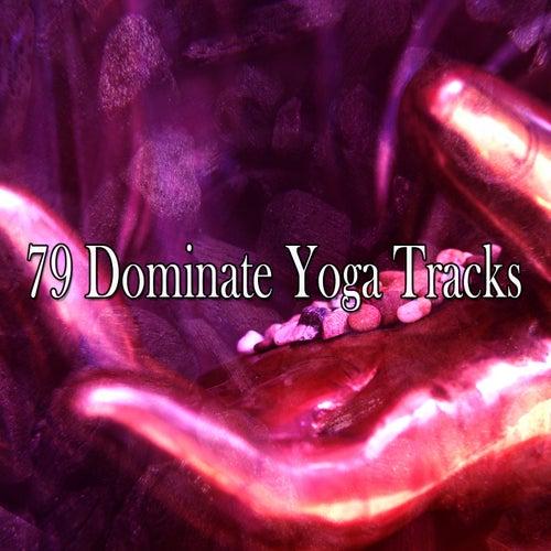 79 Dominate Yoga Tracks by Yoga Music