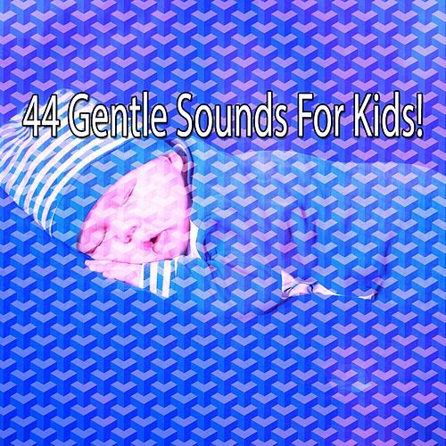 44 Gentle Sounds for Kids! by Baby Sleep Sleep