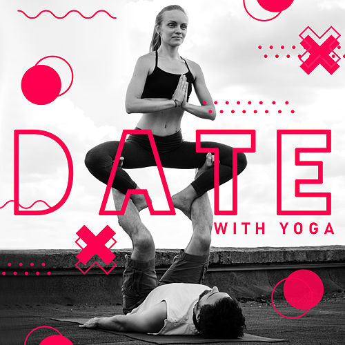 Date with Yoga - Exercises for Couples, Relax for Two, Strengthening Relationships Between Partners by The Buddha Lounge Ensemble