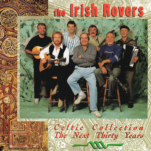 Celtic Collection, the Next Thirty Years by Irish Rovers