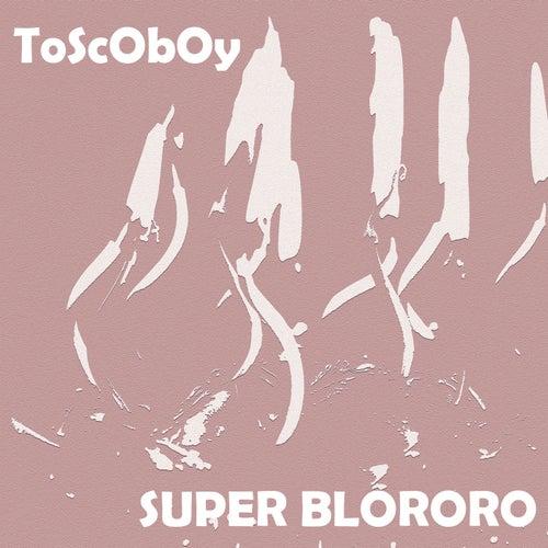 Super Blororo de Toscoboy