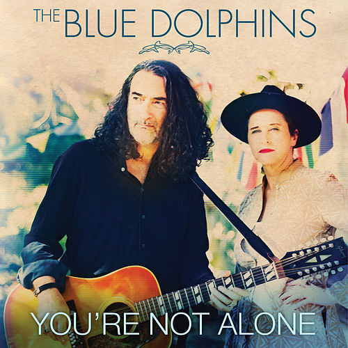 You're Not Alone by The Blue Dolphins