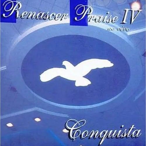 Renascer Praise IV: A Conquista (Ao Vivo) by Renascer Praise