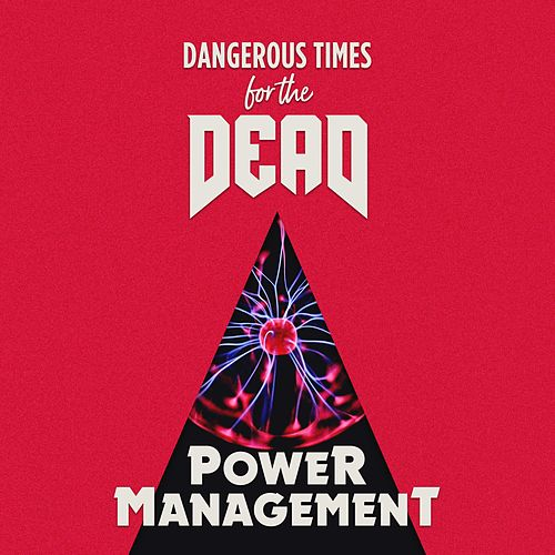 Power Management by Dangerous Times for the Dead