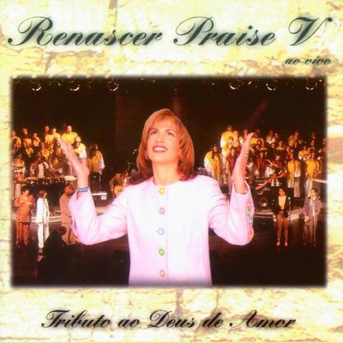 Renascer Praise V: Tributo ao Deus de Amor (Ao Vivo) by Renascer Praise