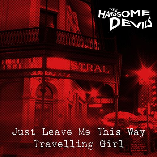 Just Leave Me This Way / Travelling Girl by Handsome Devils